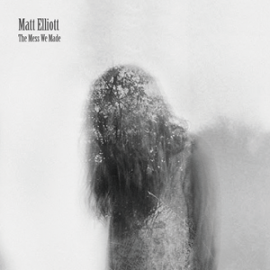 matt_elliott_the_mess_we_made_reissue
