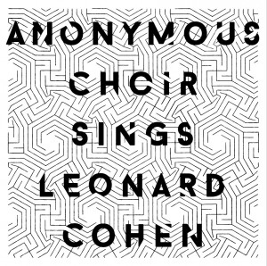 'Anonymous Choir Sings Leonard Cohen' front cover