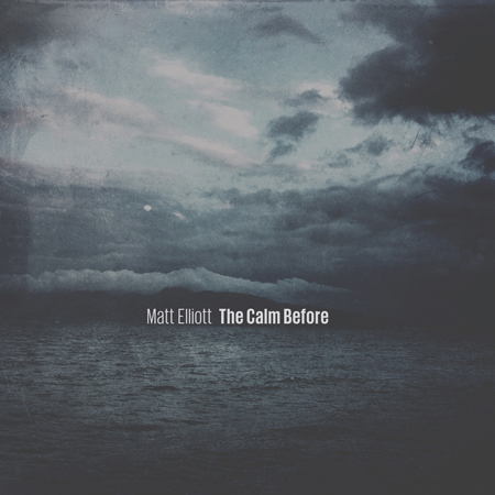 Matt Elliot 'The Calm Before' cover web